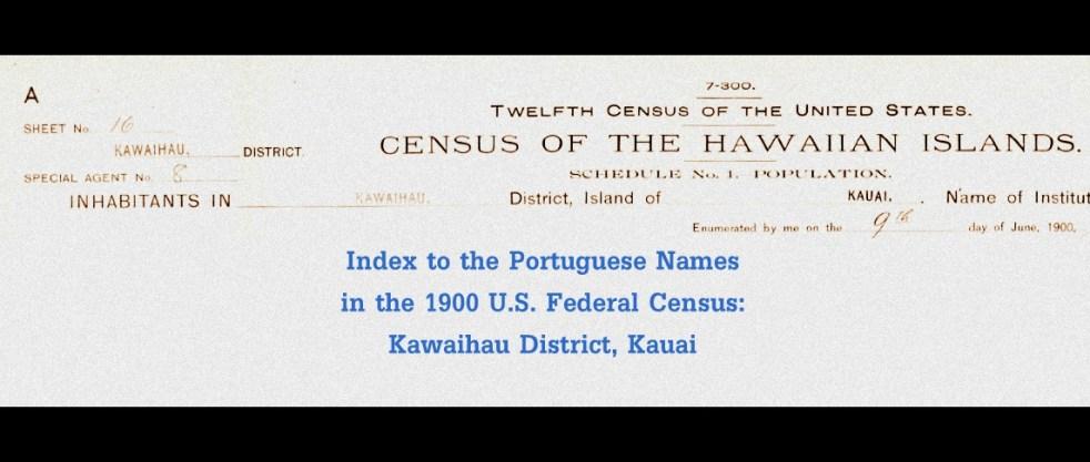 Portuguese Name index to the 1900 U.S. Federal Census, Kawaihau District, Kauai, Hawaii