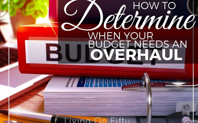 How to Determine When Your Budget Needs An Overhaul