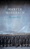"""Ein Finanzjongleur auf der Flucht – Martin Mosebachs eleganter Roman """"Mogador"""""""