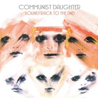 Communist Daughter: Soundtrack to the End Review