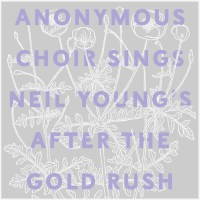 Stream: Anonymous Choir Sings Neil Young's After The Gold Rush