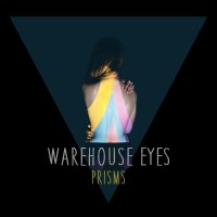 "Warehouse Eyes: ""Prisms"" Review / Show Fri"