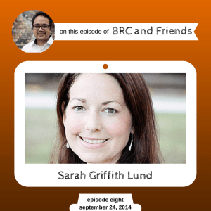 Sarah Griffith Lund on BRC and Friends with Bruce Reyes-Chow