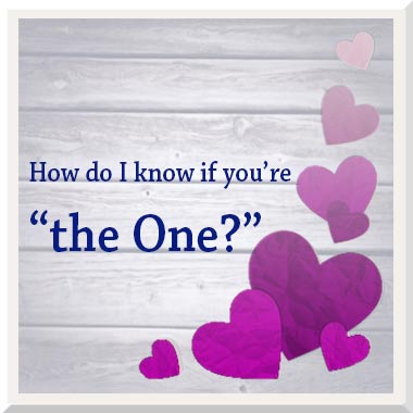 """How do I know if you're """"The One""""?"""