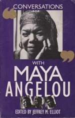 'Conversations with Maya Angelou' by Jeffrey M. Elliot (ISBN 087805362X)