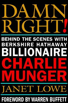 'Damn Right - Charlie Munger' by Janet Lowe (ISBN 0471446912)