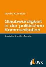 Martha Kuhnhenn: Glaubwürdigkeit in der politischen Kommunikation