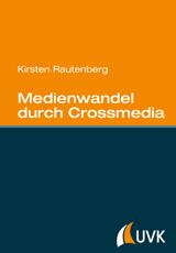 Kirsten Rautenberg: Medienwandel durch Crossmedia