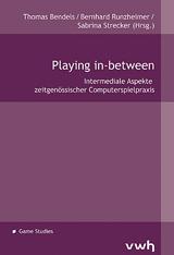 Thomas Bendels, Bernhard Runzheimer, Sabrina Strecker (Hrsg.): Playing in-between