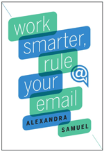 Work Smarter, Rule Your Email by Alexandra Samuel