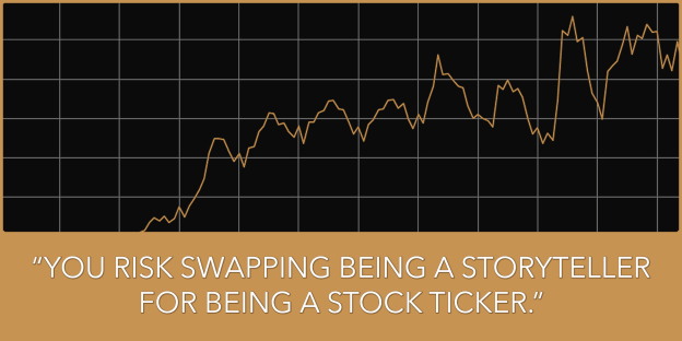 You risk swapping being a storyteller for being a stock ticker.