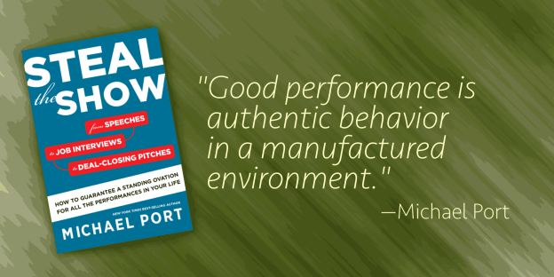 """Good performance is authentic behaviorin a manufactured environment."" —Michael Port"