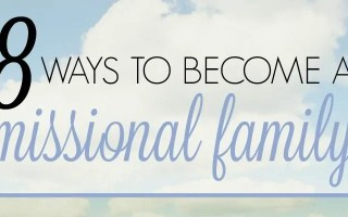 8 Ways to Become a Missional Family