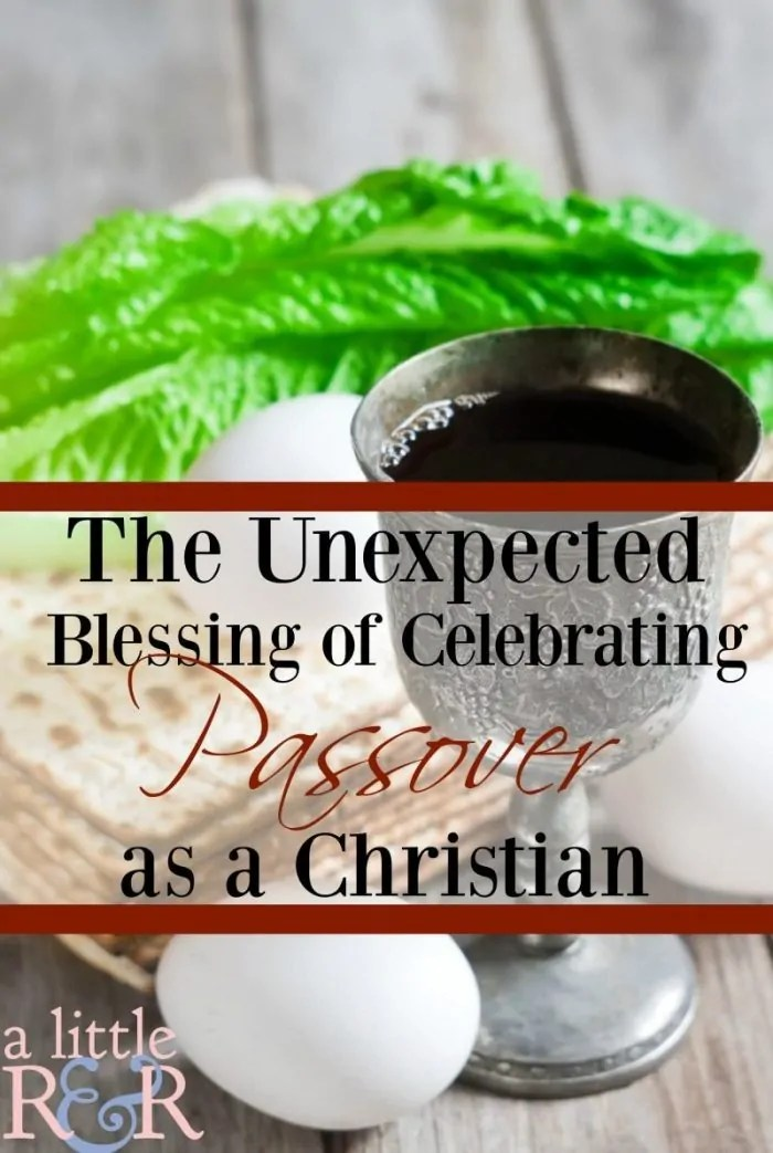 The Unexpected Blessing of Celebrating Passover as a Christian