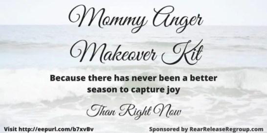 Mommy Anger Makeover