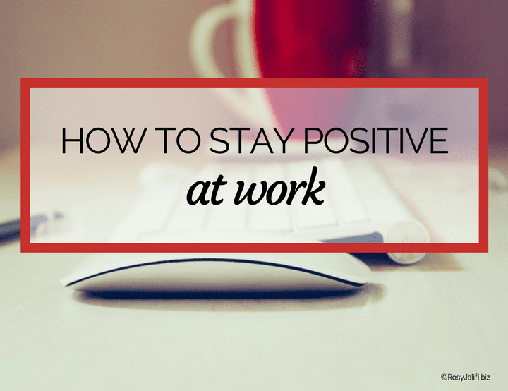 5 Tips to Stay Positive at Work