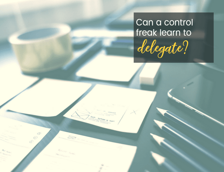 Learn to Delegate Even if You're a Control Freak