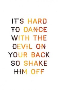 It's hard to dance with a devil on your back / So shake him off