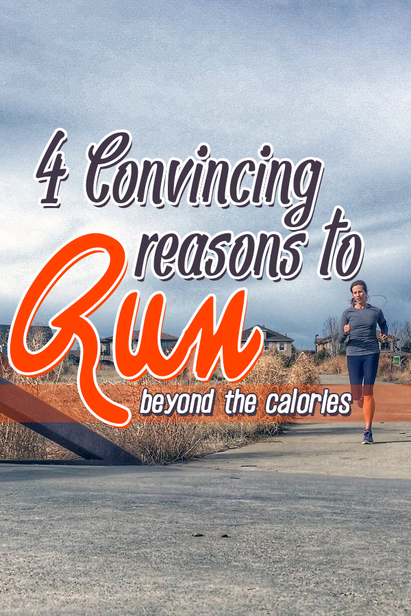 4 convincing reasons to run that have nothing to do with calories