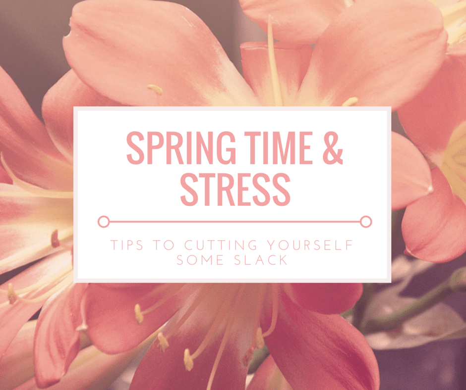 spring time & stress