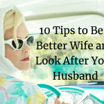 10 Tips to Be a Better Wife and Look After Your Husband