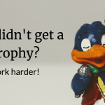 You Didn't Get a Trophy? Work harder!