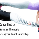 Do You Need to Sweat and Freeze to Strengthen Your Relationship