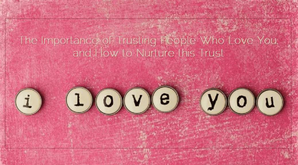 Sahar's Blog 2015 12 14 The Importance of Trusting People Who Love You