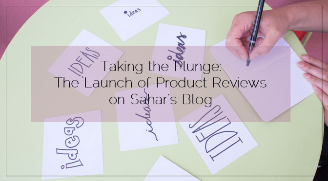 Taking the Plunge: The Launch of Product Reviews on Sahar's Blog