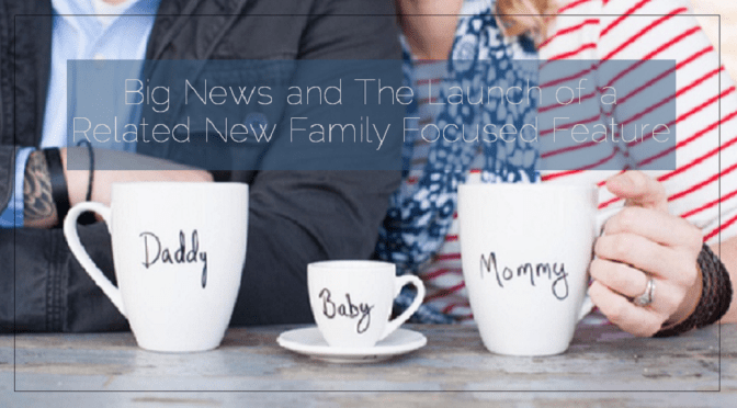 Big News and The Launch of a Related New Family Focused Feature