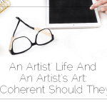 An Artist's Life And An Artist's Art: How Coherent Should They Be?
