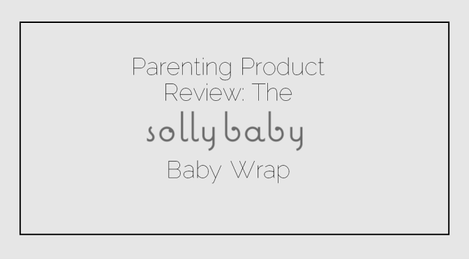 Parenting Product Review: Solly Wrap