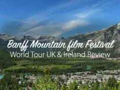 Banff Mountain Film Festival World Tour UK & Ireland Review