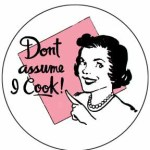 don't assume I cook