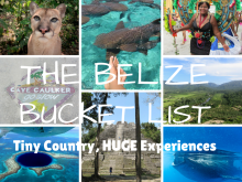 Your Ultimate Belize Bucket List. Tiny Country, HUGE Experiences.