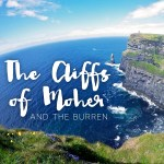 The Cliffs of Moher + The Burren — An Irish MUST!