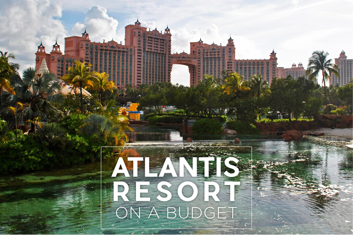 How to do The Atlantis Resort on a Budget