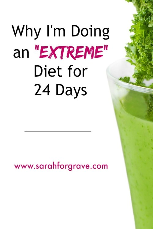 """Why I'm Doing an """"Extreme"""" Diet for 24 Days 