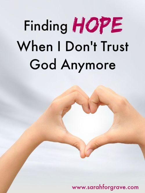 Finding Hope When I Don't Trust God Anymore | www.sarahforgrave.com