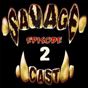 SavageCast Episode 2