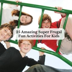 25 Amazing Super Frugal Fun Activities For Kids