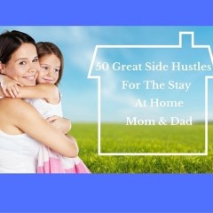 50 Great Side Hustles For The Stay At Home Mom or Dad
