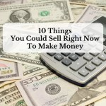10 Things You Could Sell Right Now To Make Money