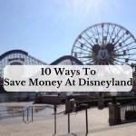 10 Ways To Save Money At Disneyland
