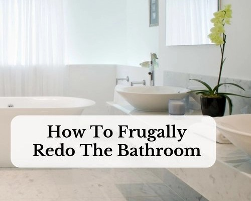 How To Frugally Redo The Bathroom
