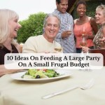 10 Ideas On Feeding A Large Party On A Small Frugal Budget