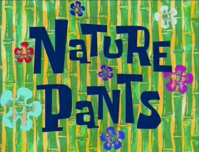 SpongeBuddy Mania - SpongeBob Transcripts - Nature Pants