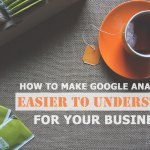 How to Make Google Analytics Easier to Understand for Your Business