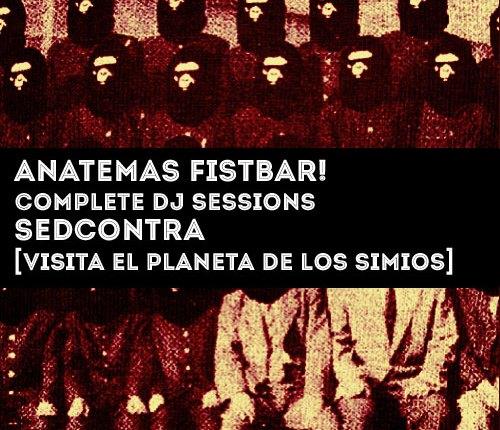Sedcontra [ Visita el Planeta de Los Simios ] : Anatemas FistBar! DJ Sessions