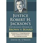 Ask the author: Justice Robert Jackson's revealing thoughts and unpublished opinion in <em>Brown v. Board of Education</em>